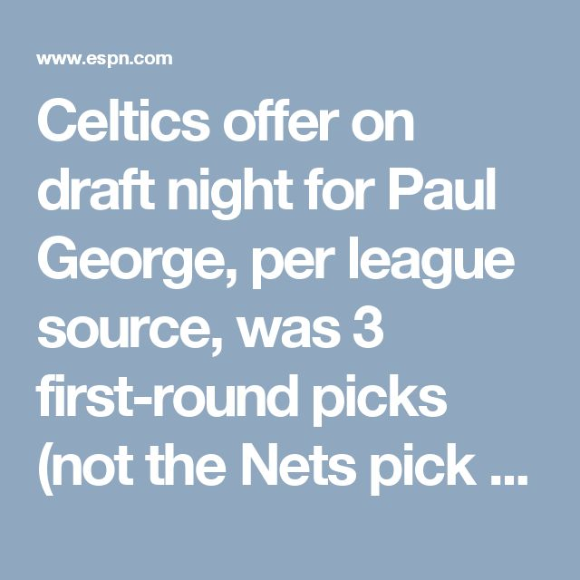 Celtics offer on draft night for Paul George, per league source, was 3 first-round picks (not the Nets pick next year or the Lakers/Kings pick) and two starters (Crowder being one).