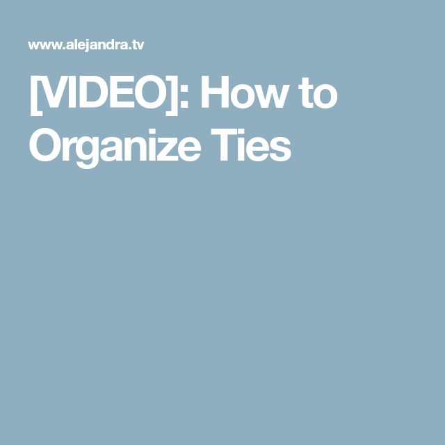 [VIDEO]: How to Organize Ties