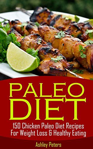 Paleo Diet:  150 Chicken Paleo Diet Recipes For Weight Loss & Healthy Eating (Low Carb, Poultry, Healthy Dinner Recipes) by Ashley Peters http://www.amazon.com/dp/B00XGXA2IS/ref=cm_sw_r_pi_dp_qFT9vb1JFH1AM