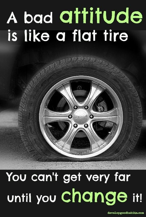 A bad ATTITUDE is like a flat tire, you can't get very far until you CHANGE it!  Change your #attitude, change your bad habits, and #change your life slowly -one habit at a time . http://www.developgoodhabits.com