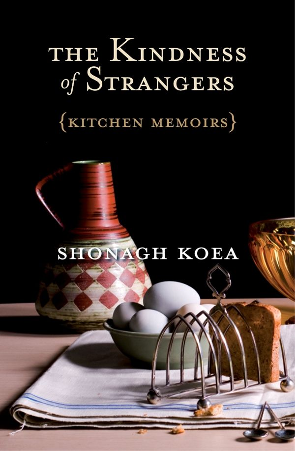 The Kindness of Strangers - Shonagh Koea