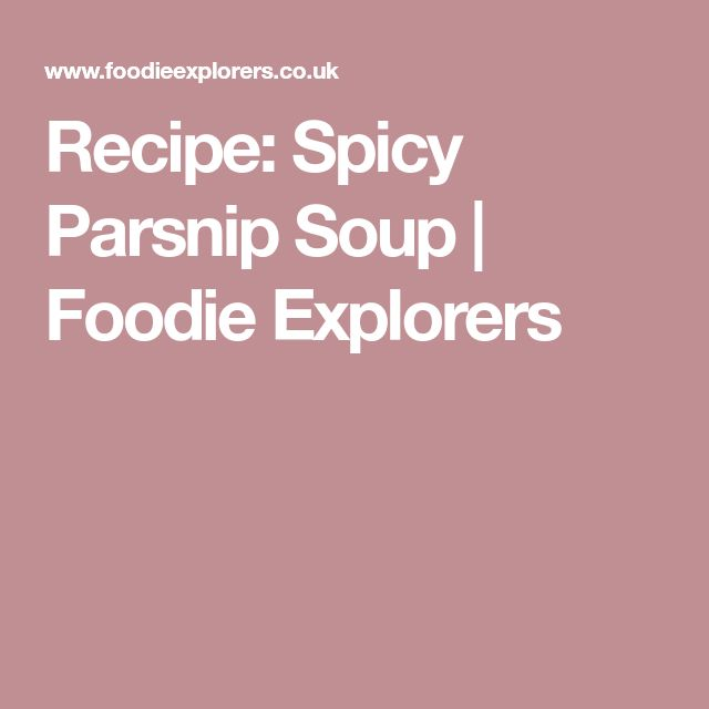 Recipe: Spicy Parsnip Soup   Foodie Explorers