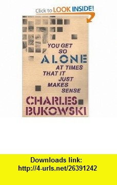 You Get So Alone at Times That It Just Makes Sense (9780876856833) Charles Bukowski , ISBN-10: 0876856830  , ISBN-13: 978-0876856833 ,  , tutorials , pdf , ebook , torrent , downloads , rapidshare , filesonic , hotfile , megaupload , fileserve