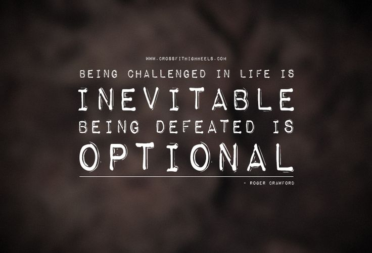 Being challenged in life in inevitable, being defeated is ...
