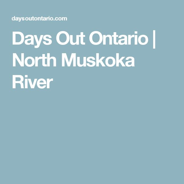 Days Out Ontario | North Muskoka River