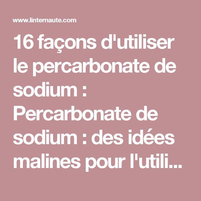 16 façons d'utiliser le percarbonate de sodium : Percarbonate de sodium : des idées malines pour l'utiliser - Linternaute
