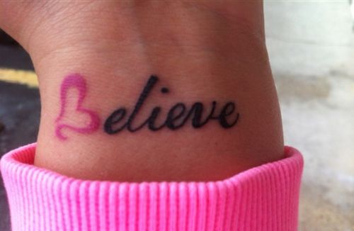 Believe Tattoo - would look nice with the Hope tatto I like on the other wrist