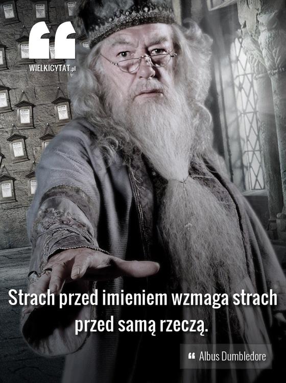 Strach przed imieniem wzmaga strach przed samą rzeczą.  - Albus Dumbledore #harrypotter #albus #dumbledore #magic #rowling