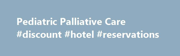 Pediatric Palliative Care #discount #hotel #reservations http://hotel.remmont.com/pediatric-palliative-care-discount-hotel-reservations/  #pediatric hospice care # What Is Pediatric Palliative Care? Pediatric Palliative care (pronounced pal-lee-uh-tiv) is specialized medical care for children with serious illnesses. It focuses on providing relief from the symptoms, pain, and stress of a serious illness—whatever the diagnosis. The goal is to improve quality of life for both the child and the…