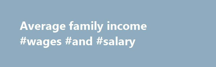 Average family income #wages #and #salary http://income.nef2.com/average-family-income-wages-and-salary/  #average family income # Eligibility Welcome to the USDA Income and Property Eligibility Site This site is used to determine eligibility for certain USDA loan programs. In order to be eligible for many USDA loans, household income must meet certain guidelines. Also, the home to be purchased must be located in an eligible rural area as defined by USDA. To learn more about USDA home loan..