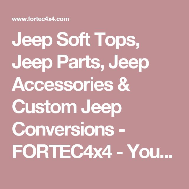 Jeep Soft Tops, Jeep Parts, Jeep Accessories & Custom Jeep Conversions - FORTEC4x4 - Your Custom Jeep Solution.