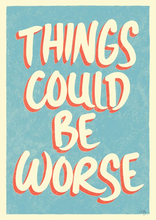 things could be wors