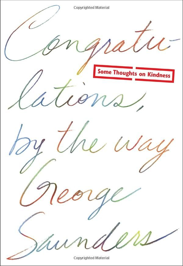 Congratulations, by the way: Some Thoughts on Kindness: George Saunders: 9780812996272: Amazon.com: Books