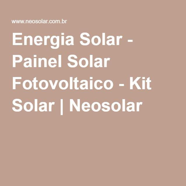 Energia Solar - Painel Solar Fotovoltaico - Kit Solar | Neosolar
