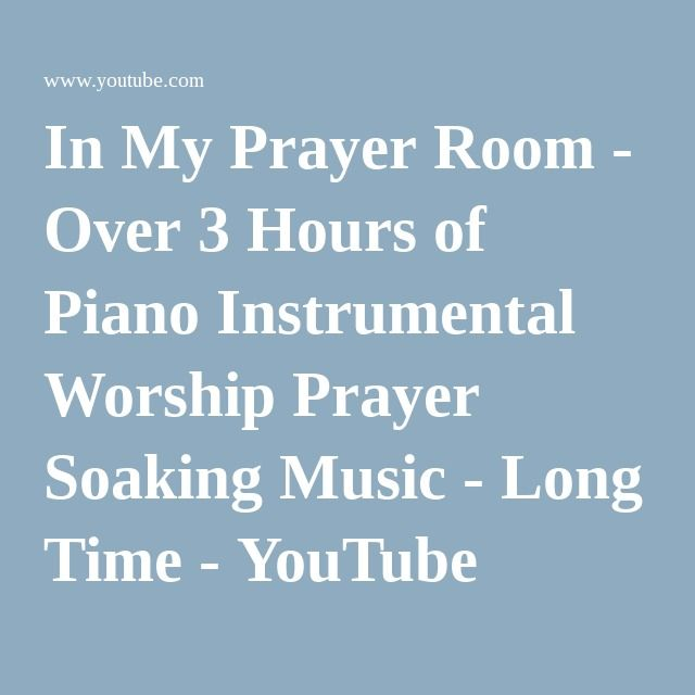 In My Prayer Room - Over 3 Hours of Piano Instrumental Worship Prayer Soaking Music - Long Time - YouTube