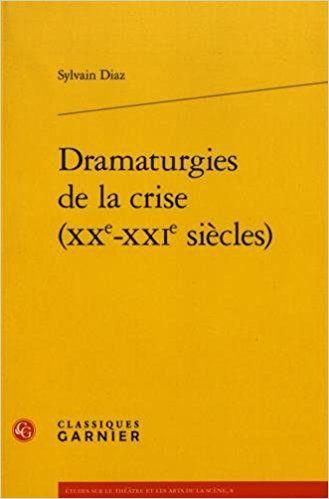 Dramaturgies de la crise (XXe-XXIe siècles) - Sylvain Diaz