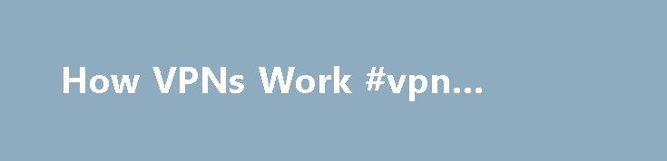 How VPNs Work #vpn #defined http://jamaica.nef2.com/how-vpns-work-vpn-defined/  # How VPNs Work A VPN connection to a business's main office can help its employees be productive when they're on the go. See more computer networking pictures. As a business grows, it might expand to multiple shops or offices across the country and around the world. To keep things running efficiently, the people working in those locations need a fast, secure and reliable way to share information across computer…