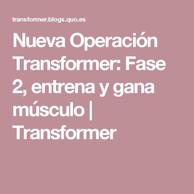 Nueva Operación Transformer: Fase 2, entrena y gana músculo | Transformer