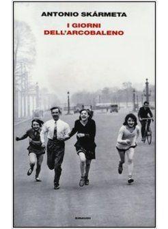 I GIORNI DELL'ARCOBALENO, Antonio Skarmeta