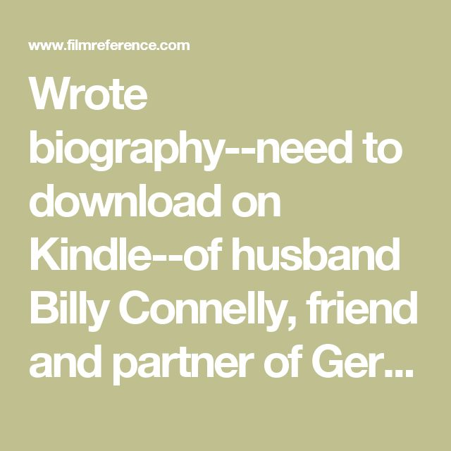 Wrote biography--need to download on Kindle--of husband Billy Connelly, friend and partner of Gerry Rafferty.   Pamela Stephenson - Knowledge Encyclopedia