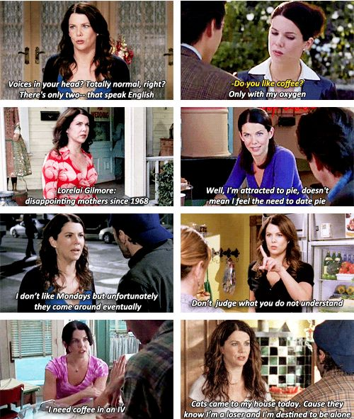 Lorelai Gilmore I am pretty sure I have said all of these lines.