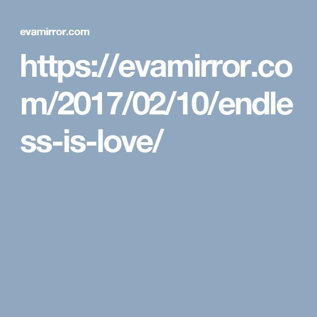 https://evamirror.com/2017/02/10/endless-is-love/