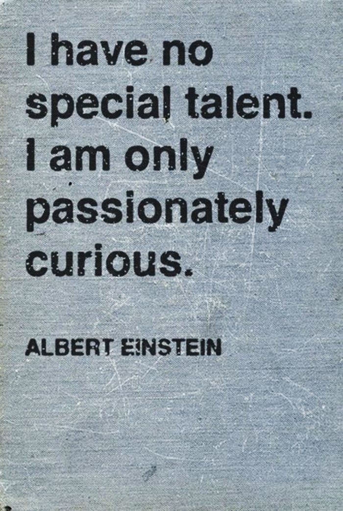 I have no special talent. I am only passionately curious. #AlbertEinstein