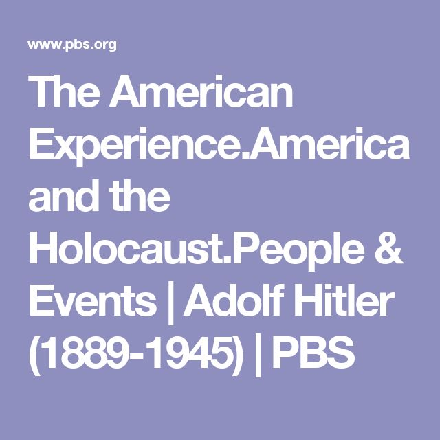 The American Experience.America and the Holocaust.People & Events | Adolf Hitler (1889-1945) | PBS