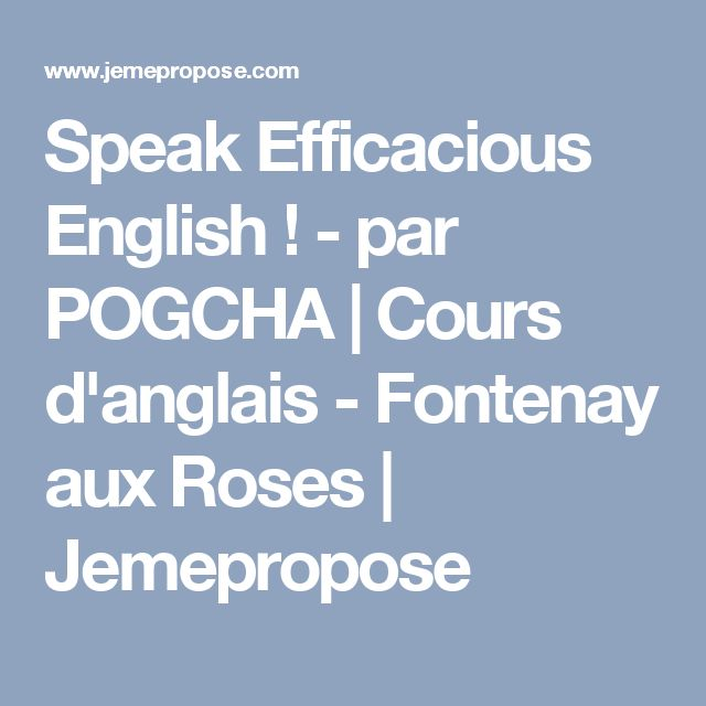 Speak Efficacious English ! - par POGCHA | Cours d'anglais - Fontenay aux Roses | Jemepropose