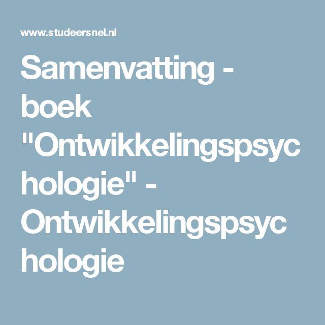 "Samenvatting - boek ""Ontwikkelingspsychologie"" - Ontwikkelingspsychologie"