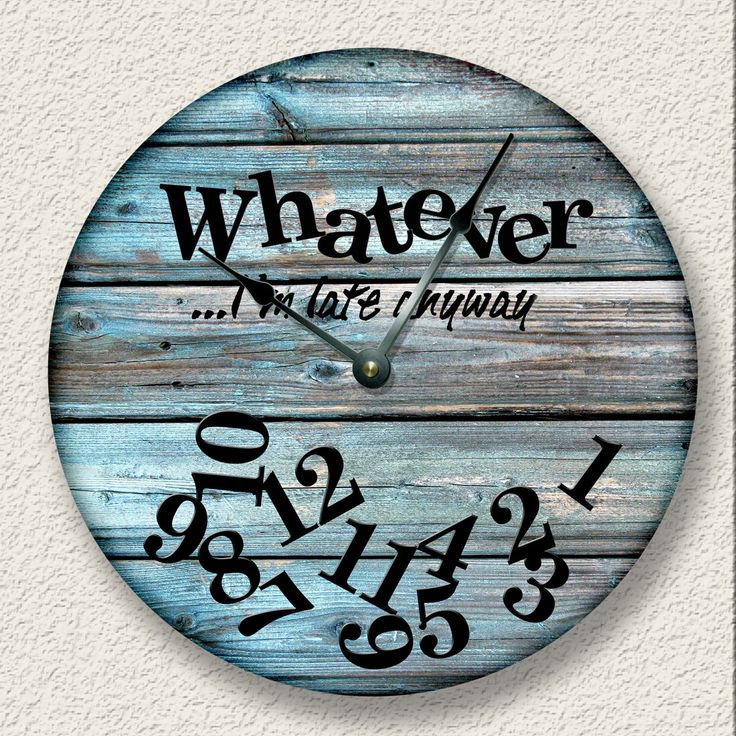 WHATEVER Im late anyway wall clock - distressed teal boards printed image - rustic cabin beach wall home decor - 7122 by FancyThisBaby on Etsy https://www.etsy.com/listing/221672864/whatever-im-late-anyway-wall-clock