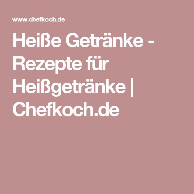 Heiße Getränke - Rezepte für Heißgetränke | Chefkoch.de