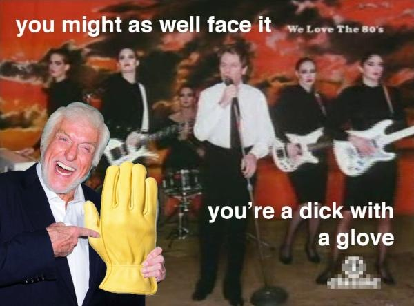 You're a dick with a glove