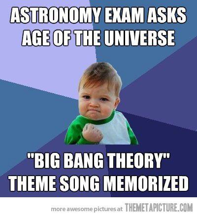 yep: Bbt Bigbangtheory, Astronomy Exam, Earth Began, Developed Tools, Astronomy Major, The Big Bang Theory Funny, Funny Big Bang Theory, Bang Bang