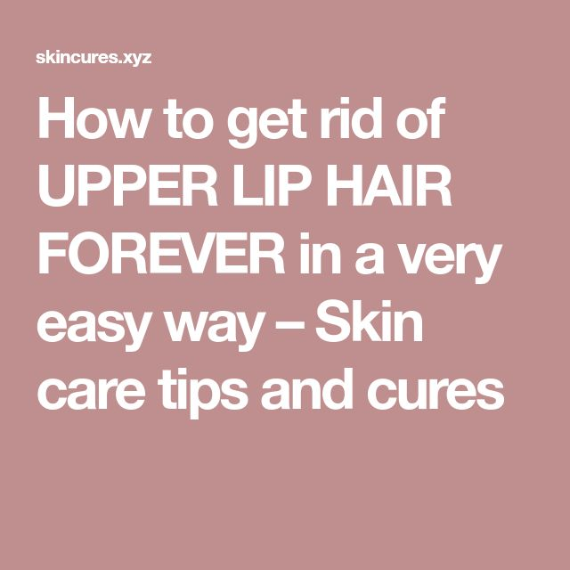 How to get rid of UPPER LIP HAIR FOREVER in a very easy way – Skin care tips and cures