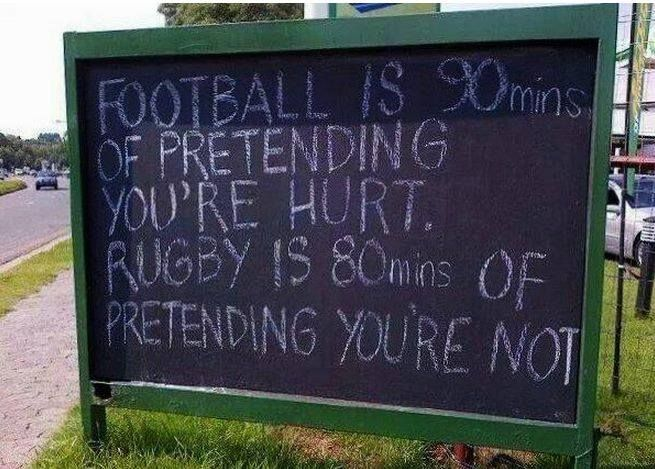 Football is 90mins of pretending you're hurt. Rugby is 80mins of pretending your not.
