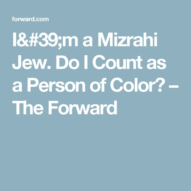 I'm a Mizrahi Jew. Do I Count as a Person of Color? – The Forward