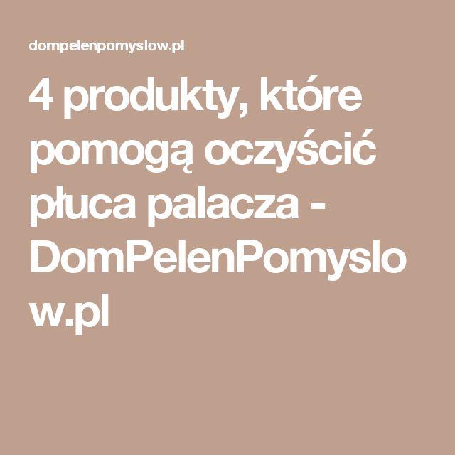 4 produkty, które pomogą oczyścić płuca palacza - DomPelenPomyslow.pl
