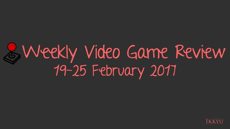 Weekly Video Game Review 26 Feb 2017 - Hearthstone, Steam Tax, DLC Rip-off
