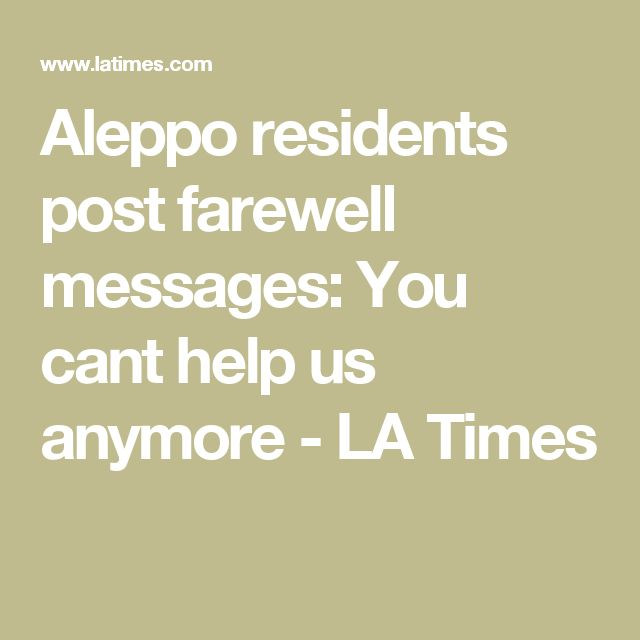 Aleppo residents post farewell messages: You cant help us anymore - LA Times