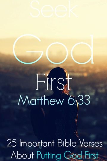 Seek God first! Matthew 6:33! Check out 25 Important Bible Verses About Putting God First