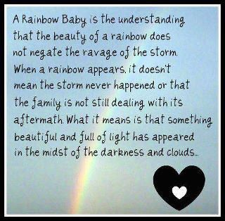 I just learned the meaning of the term Rainbow Baby! I am overwhelmed with emotions right now because I'm pregnant with twins after 3 losses! I wish I would have learned this term sooner but I'm glad I know it now! God has blessed me with a double Rainbow!!