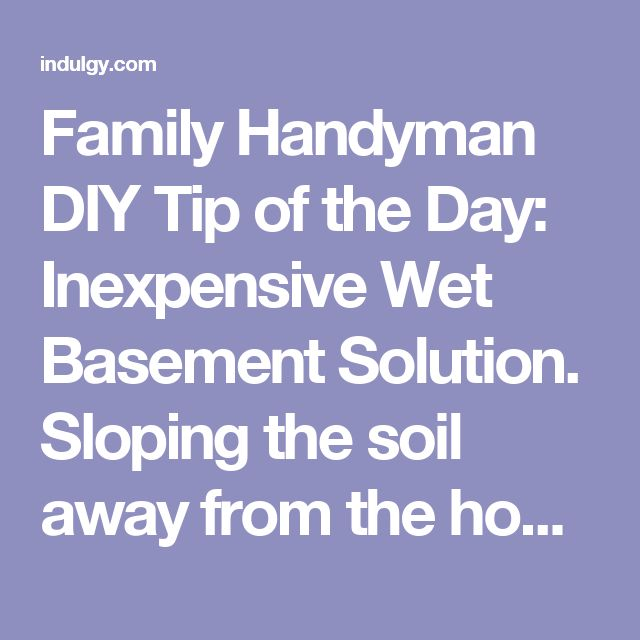 Family Handyman DIY Tip of the Day: Inexpensive Wet Basement Solution. Sloping the soil away from the house will take care of the problem most of the time. Firmly pack clay soil around the foundation, with at least a 4-in. slope over the first 4 ft. Place 6-mil black plastic over the soil and cover it with landscape rock. Install 4- to 6-ft. gutter extensions to your downspouts to direct water farther away from your foundation.