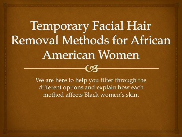 No more mustache!! Different ways to remove unwanted facial hair for Black women!