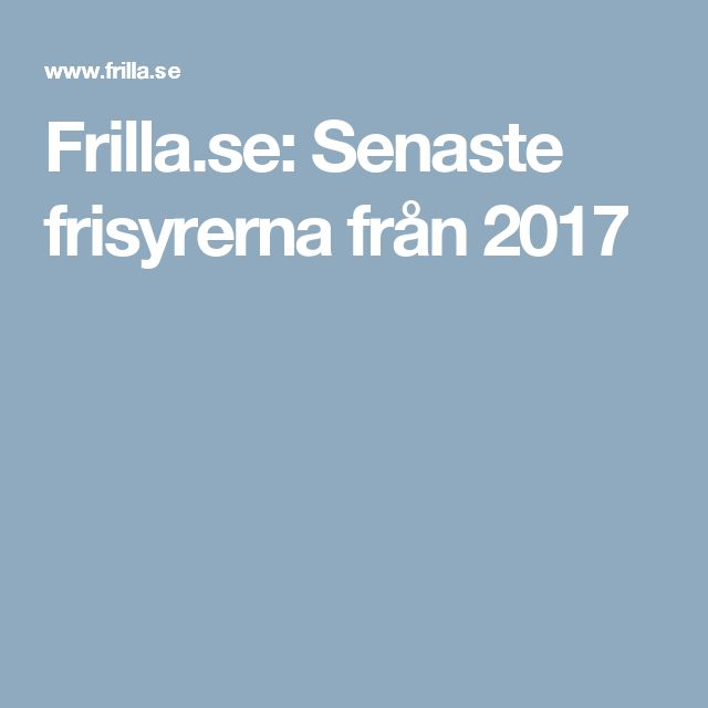 Frilla.se: Senaste frisyrerna från 2017