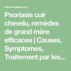 Psoriasis cuir chevelu, remèdes de grand mère efficaces | Causes, Symptomes, Traitement par les plantes