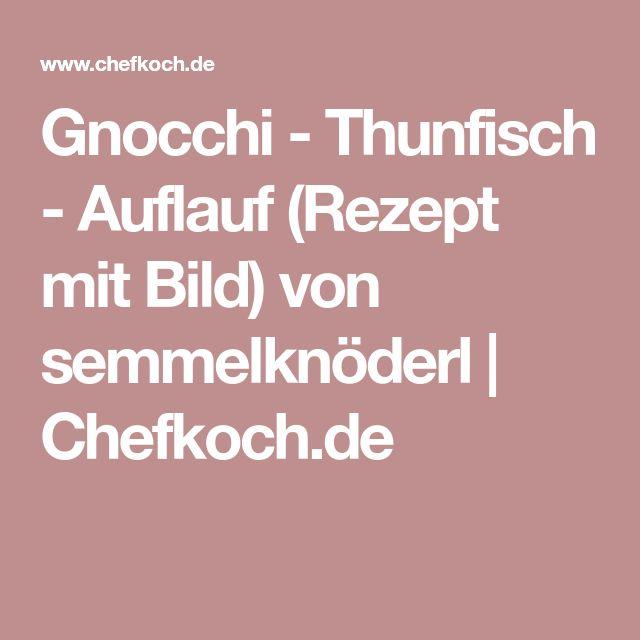 Gnocchi - Thunfisch - Auflauf (Rezept mit Bild) von semmelknöderl | Chefkoch.de