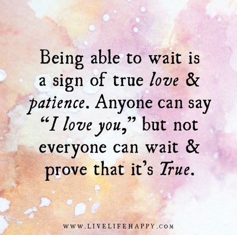 "Being able to wait is a sign of true love and patience. Anyone can say ""I love you,"" but not everyone can wait and prove that it's true."
