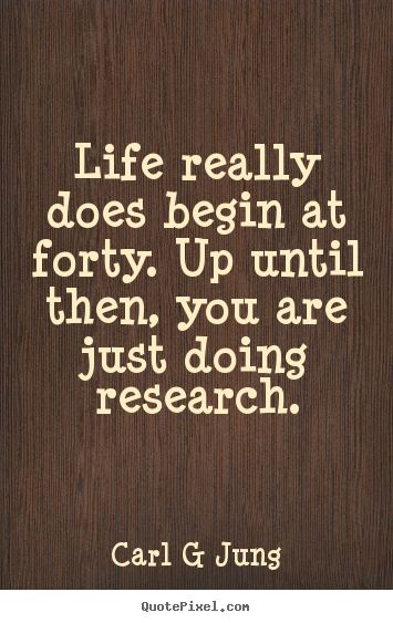 Carl G Jung picture quotes - Life really does begin at forty. up until.. - Inspirational quotes