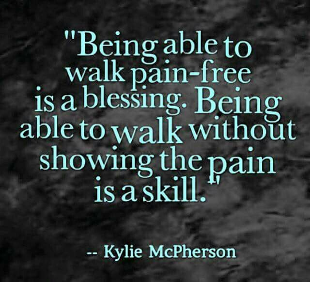 Being able to walk pain-free is a blessing Most hours of the day. Its exhausting though